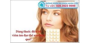 Dùng thuốc trị viêm âm đạo như thế nào hiệu quả?