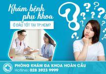 Khám bệnh phụ khoa ở đâu tốt tại TPHCM