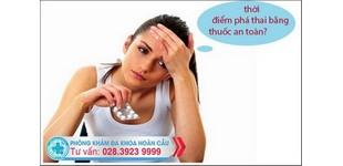Thời điểm thích hợp phá thai bằng thuốc an toàn