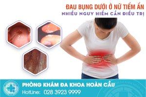 Nữ giới bị đau bụng dưới tiềm ẩn nhiều nguy hiểm